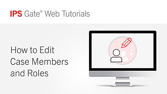 How to Edit Case Members and Roles | IPS Gate® Tutorial #7
