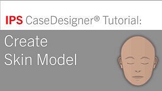 Workflow 4 – Create Skin Model | IPS CaseDesigner® Tutorial