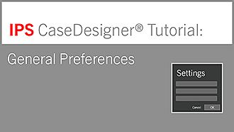 General Preferences | IPS CaseDesigner® Tutorial