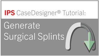 Workflow 7 - Generate Surgical Splints   IPS CaseDesigner® Tutorial