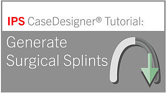 Workflow 7 - Generate Surgical Splints | IPS CaseDesigner® Tutorial