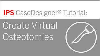 Workflow 5 – Create Virtual Osteotomies | IPS CaseDesigner® Tutorial