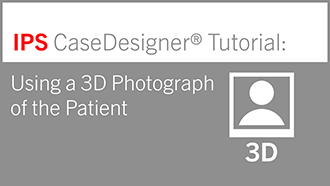 Using a 3D Photograph of the Patient | IPS CaseDesigner® Tutorial