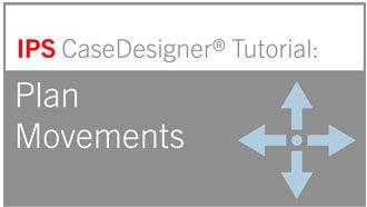 Workflow 6 - Plan Movement   IPS CaseDesigner® Tutorial