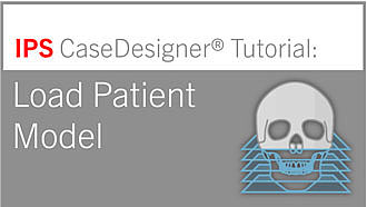Workflow 1 – Load Patient Model | IPS CaseDesigner® Tutorial