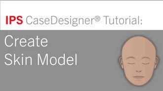 Workflow 4 – Create Skin Model | IPS CaseDesigner® Tutorial