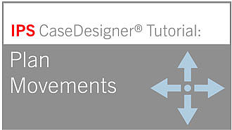 Workflow 6 - Plan Movement | IPS CaseDesigner® Tutorial