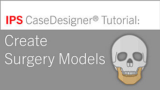 Workflow 2 – Create Surgery Models | IPS CaseDesigner® Tutorial