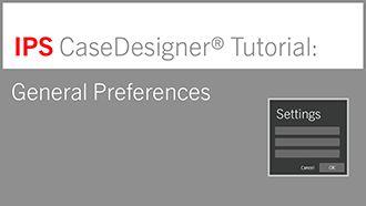 General Preferences | IPS CaseDesigner® Tutorial